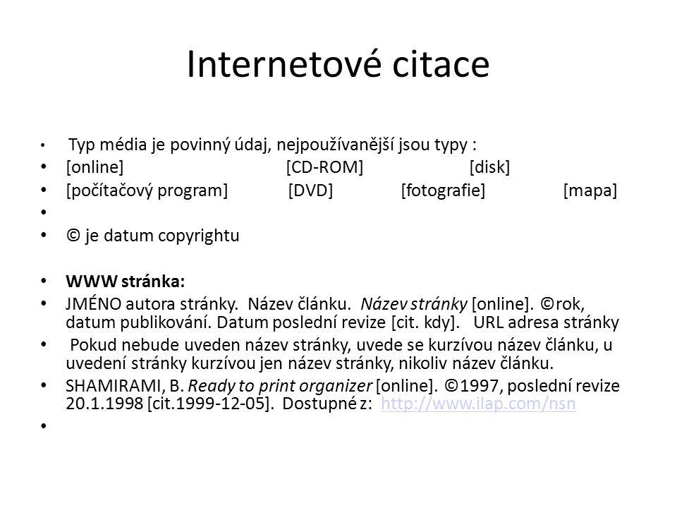 Internetové citace Typ média je povinný údaj, nejpoužívanější jsou typy : [online] [CD-ROM] [disk] [počítačový program] [DVD] [fotografie] [mapa] © je