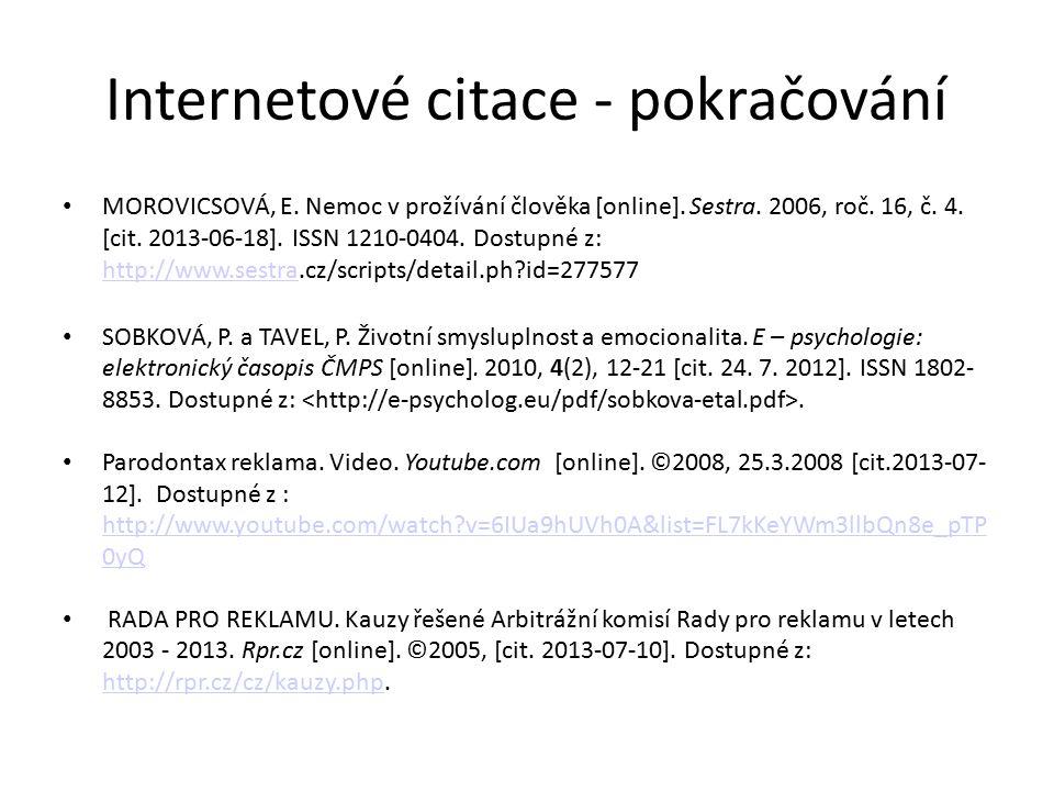 Internetové citace - pokračování MOROVICSOVÁ, E. Nemoc v prožívání člověka [online]. Sestra. 2006, roč. 16, č. 4. [cit. 2013-06-18]. ISSN 1210-0404. D