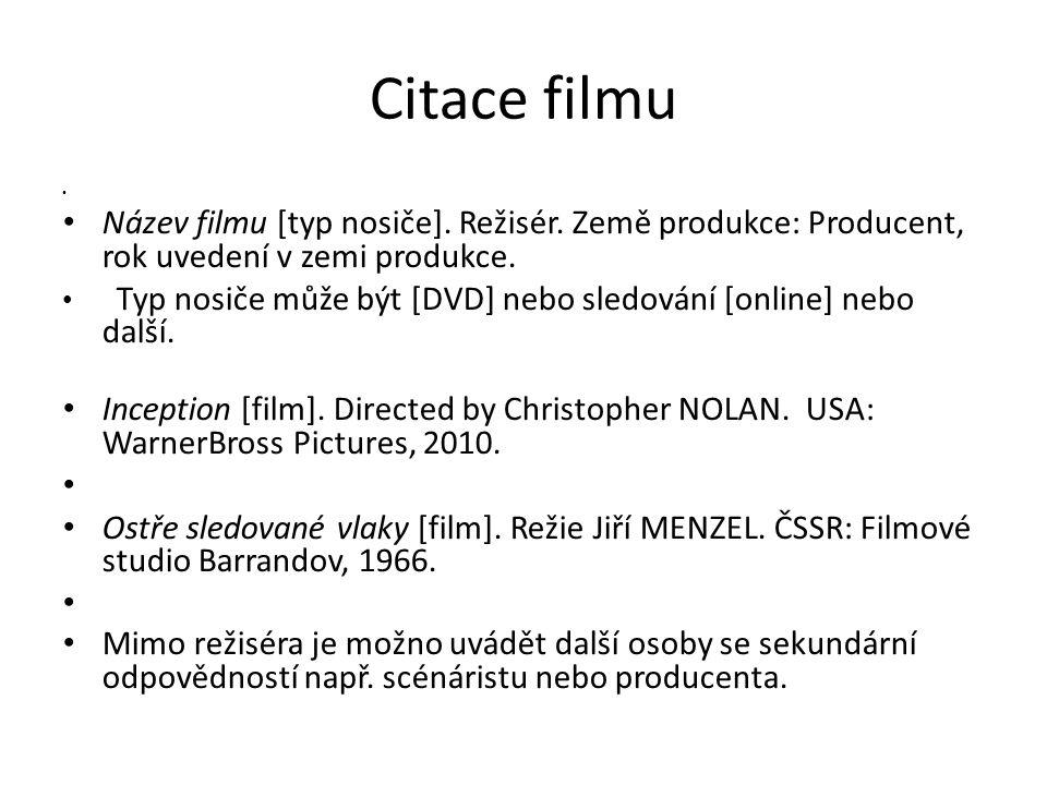 Citace filmu Název filmu [typ nosiče]. Režisér. Země produkce: Producent, rok uvedení v zemi produkce. Typ nosiče může být [DVD] nebo sledování [onlin