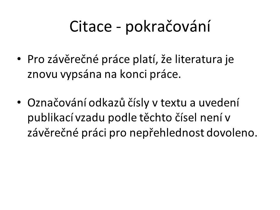 Citace - pokračování Pro závěrečné práce platí, že literatura je znovu vypsána na konci práce. Označování odkazů čísly v textu a uvedení publikací vza
