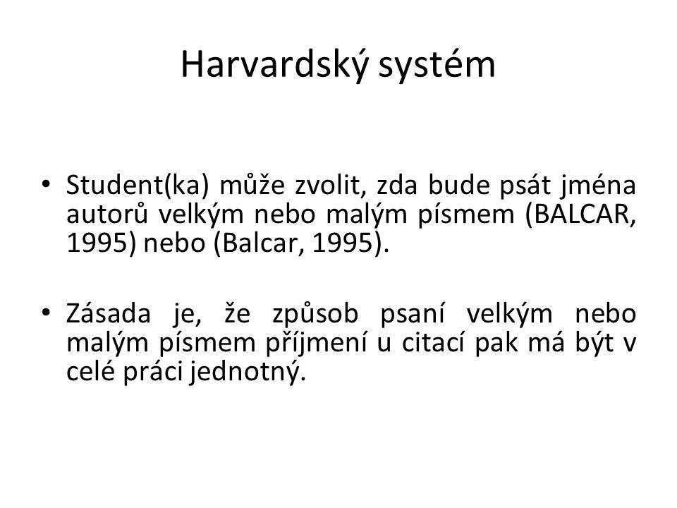 Harvardský systém Student(ka) může zvolit, zda bude psát jména autorů velkým nebo malým písmem (BALCAR, 1995) nebo (Balcar, 1995). Zásada je, že způs
