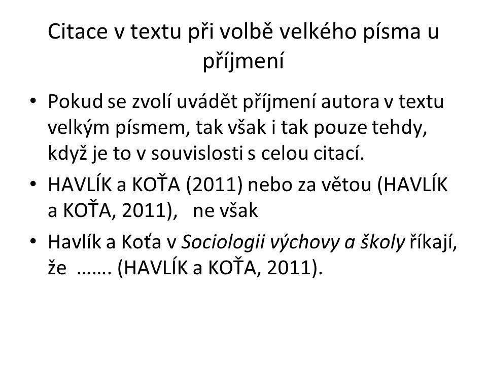 Citace v textu při volbě velkého písma u příjmení Pokud se zvolí uvádět příjmení autora v textu velkým písmem, tak však i tak pouze tehdy, když je to