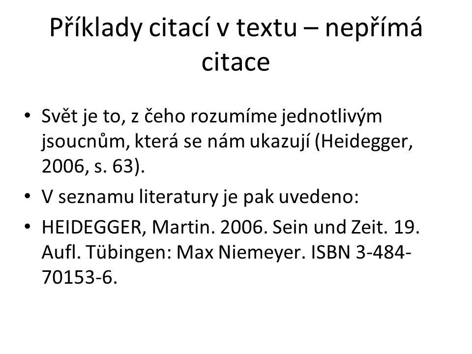 Příklady citací v textu – nepřímá citace Svět je to, z čeho rozumíme jednotlivým jsoucnům, která se nám ukazují (Heidegger, 2006, s. 63). V seznamu li