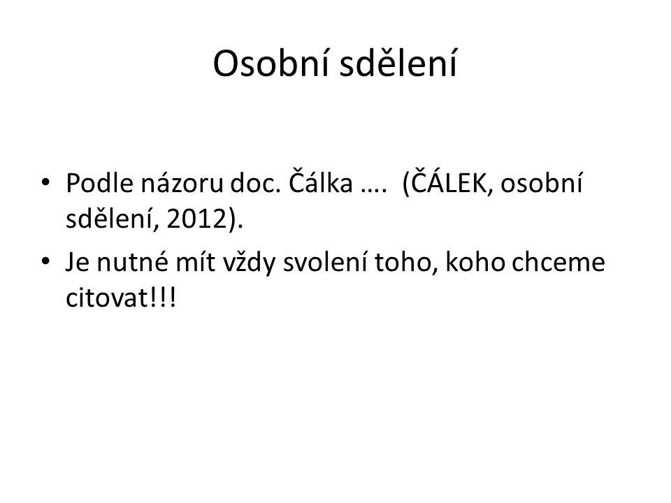 Osobní sdělení Podle názoru doc. Čálka …. (ČÁLEK, osobní sdělení, 2012). Je nutné mít vždy svolení toho, koho chceme citovat!!!