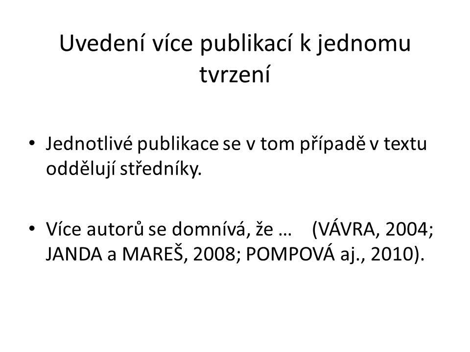Uvedení více publikací k jednomu tvrzení Jednotlivé publikace se v tom případě v textu oddělují středníky. Více autorů se domnívá, že … (VÁVRA, 2004;