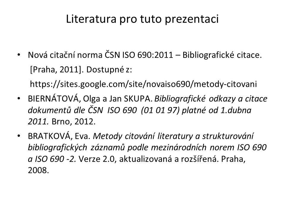 Literatura pro tuto prezentaci Nová citační norma ČSN ISO 690:2011 – Bibliografické citace. [Praha, 2011]. Dostupné z: https://sites.google.com/site/n