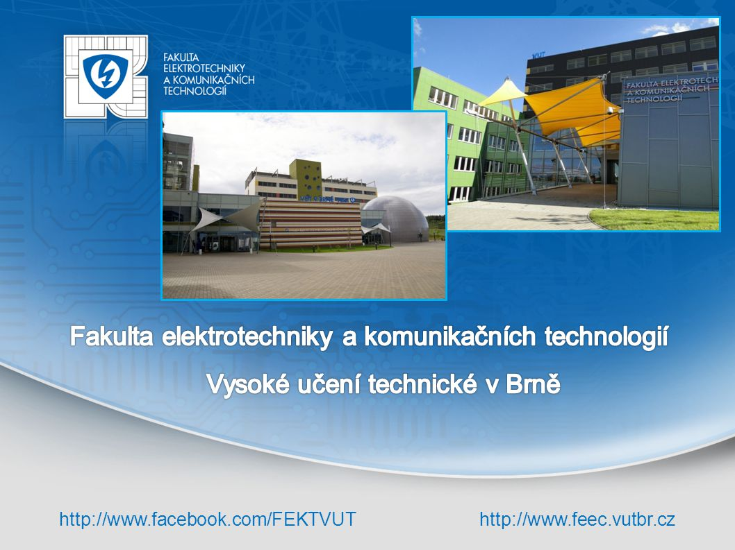 http://www.facebook.com/FEKTVUThttp://www.feec.vutbr.cz