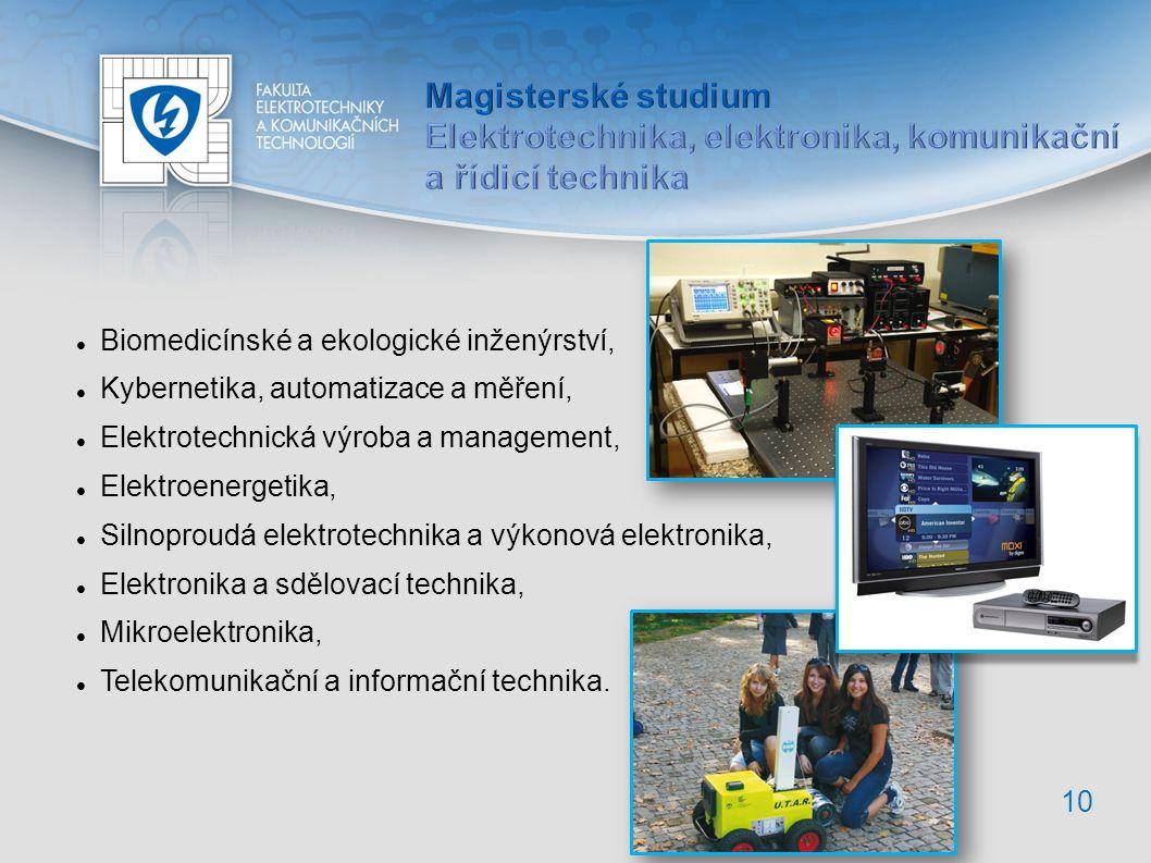 10 Biomedicínské a ekologické inženýrství, Kybernetika, automatizace a měření, Elektrotechnická výroba a management, Elektroenergetika, Silnoproudá elektrotechnika a výkonová elektronika, Elektronika a sdělovací technika, Mikroelektronika, Telekomunikační a informační technika.
