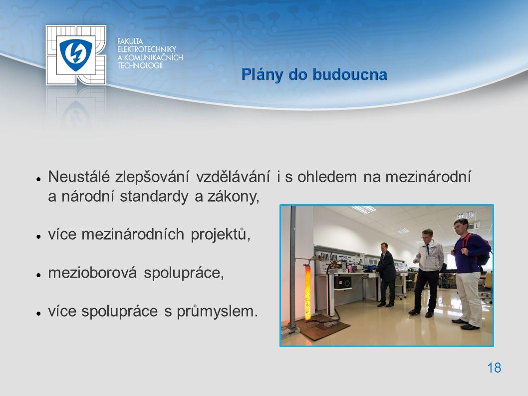 Neustálé zlepšování vzdělávání i s ohledem na mezinárodní a národní standardy a zákony, více mezinárodních projektů, mezioborová spolupráce, více spolupráce s průmyslem.