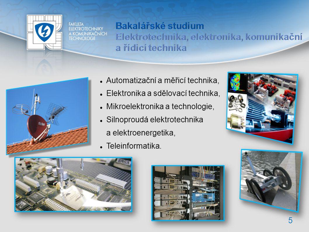 Automatizační a měřicí technika, Elektronika a sdělovací technika, Mikroelektronika a technologie, Silnoproudá elektrotechnika a elektroenergetika, Teleinformatika.