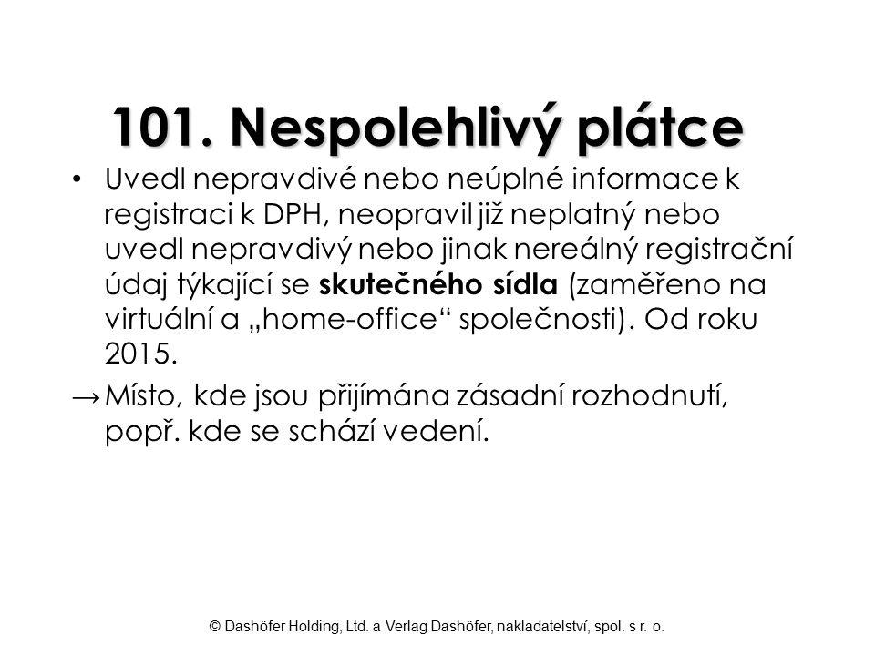 © Dashöfer Holding, Ltd. a Verlag Dashöfer, nakladatelství, spol. s r. o. 101. Nespolehlivý plátce Uvedl nepravdivé nebo neúplné informace k registrac