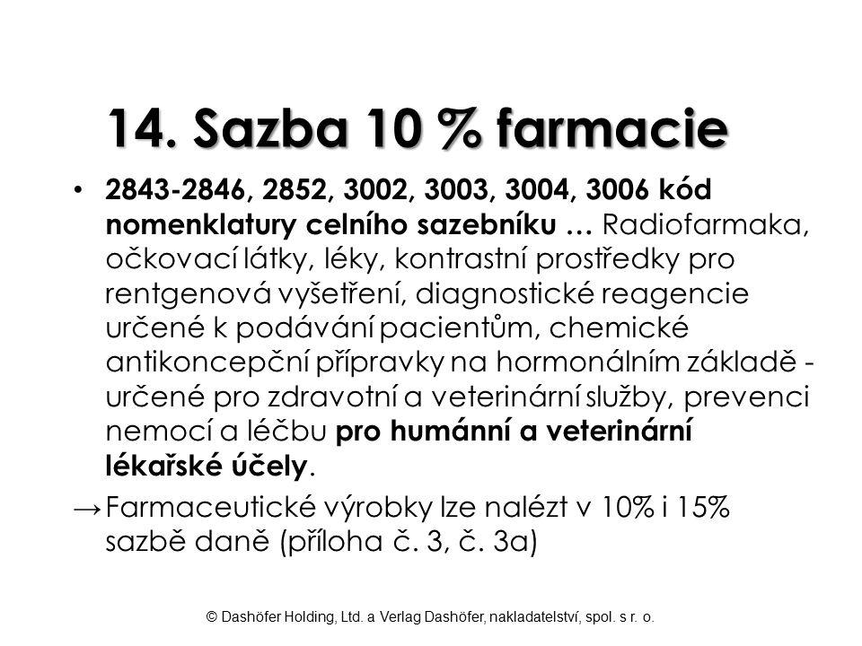 © Dashöfer Holding, Ltd. a Verlag Dashöfer, nakladatelství, spol. s r. o. 14. Sazba 10 % farmacie 2843-2846, 2852, 3002, 3003, 3004, 3006 kód nomenkla