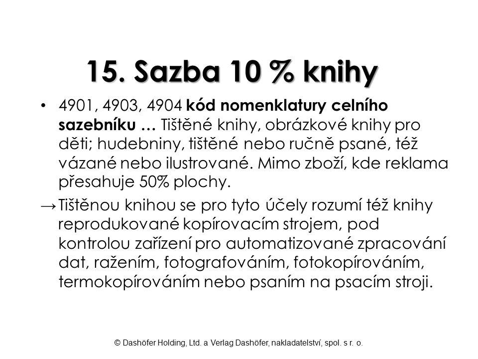 © Dashöfer Holding, Ltd. a Verlag Dashöfer, nakladatelství, spol. s r. o. 15. Sazba 10 % knihy 4901, 4903, 4904 kód nomenklatury celního sazebníku … T