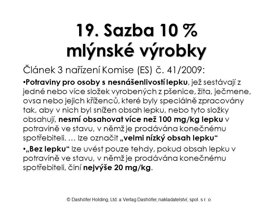 © Dashöfer Holding, Ltd. a Verlag Dashöfer, nakladatelství, spol. s r. o. 19. Sazba 10 % mlýnské výrobky Článek 3 nařízení Komise (ES) č. 41/2009: Pot