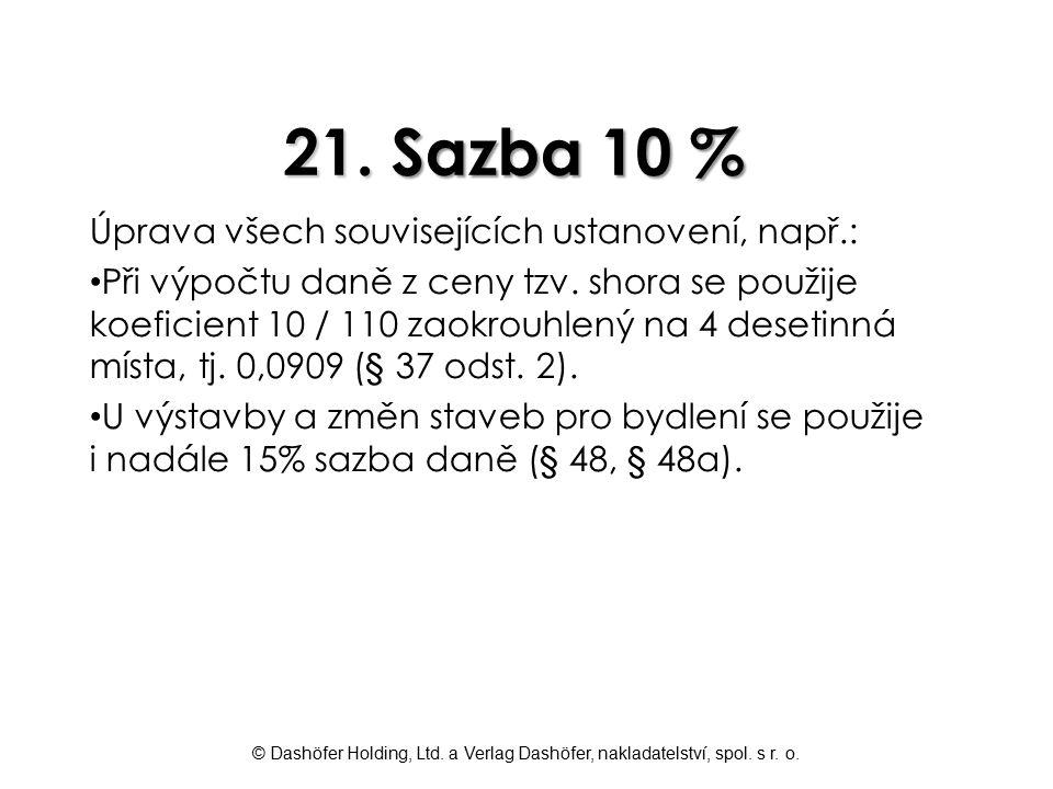 © Dashöfer Holding, Ltd. a Verlag Dashöfer, nakladatelství, spol. s r. o. 21. Sazba 10 % Úprava všech souvisejících ustanovení, např.: Při výpočtu dan