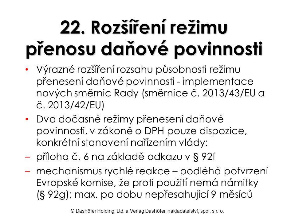 © Dashöfer Holding, Ltd. a Verlag Dashöfer, nakladatelství, spol. s r. o. 22. Rozšíření režimu přenosu daňové povinnosti Výrazné rozšíření rozsahu půs