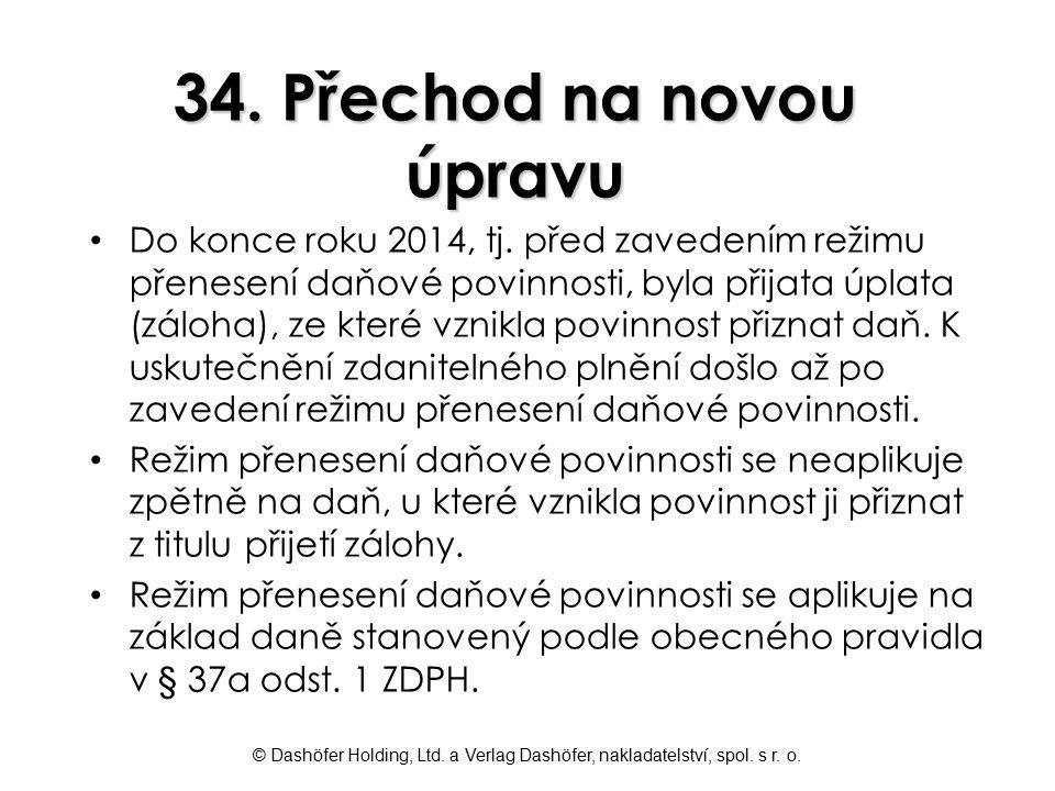 © Dashöfer Holding, Ltd. a Verlag Dashöfer, nakladatelství, spol. s r. o. 34. Přechod na novou úpravu Do konce roku 2014, tj. před zavedením režimu př