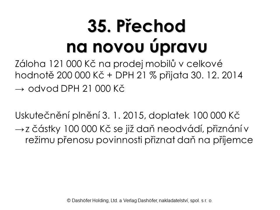 © Dashöfer Holding, Ltd. a Verlag Dashöfer, nakladatelství, spol. s r. o. 35. Přechod na novou úpravu Záloha 121 000 Kč na prodej mobilů v celkové hod