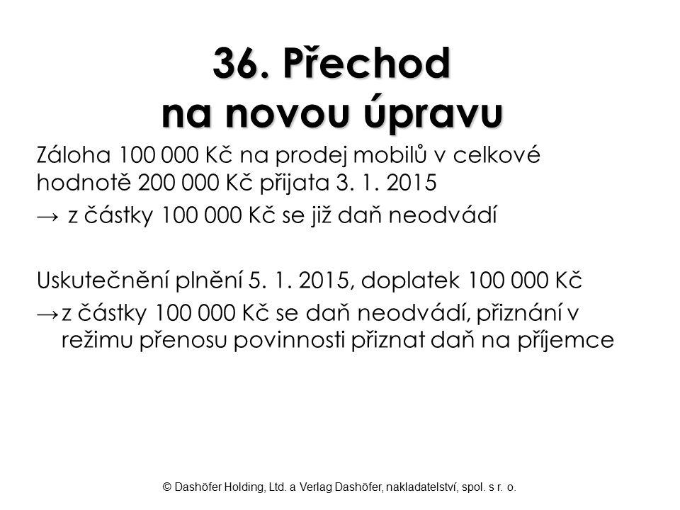 © Dashöfer Holding, Ltd. a Verlag Dashöfer, nakladatelství, spol. s r. o. 36. Přechod na novou úpravu Záloha 100 000 Kč na prodej mobilů v celkové hod