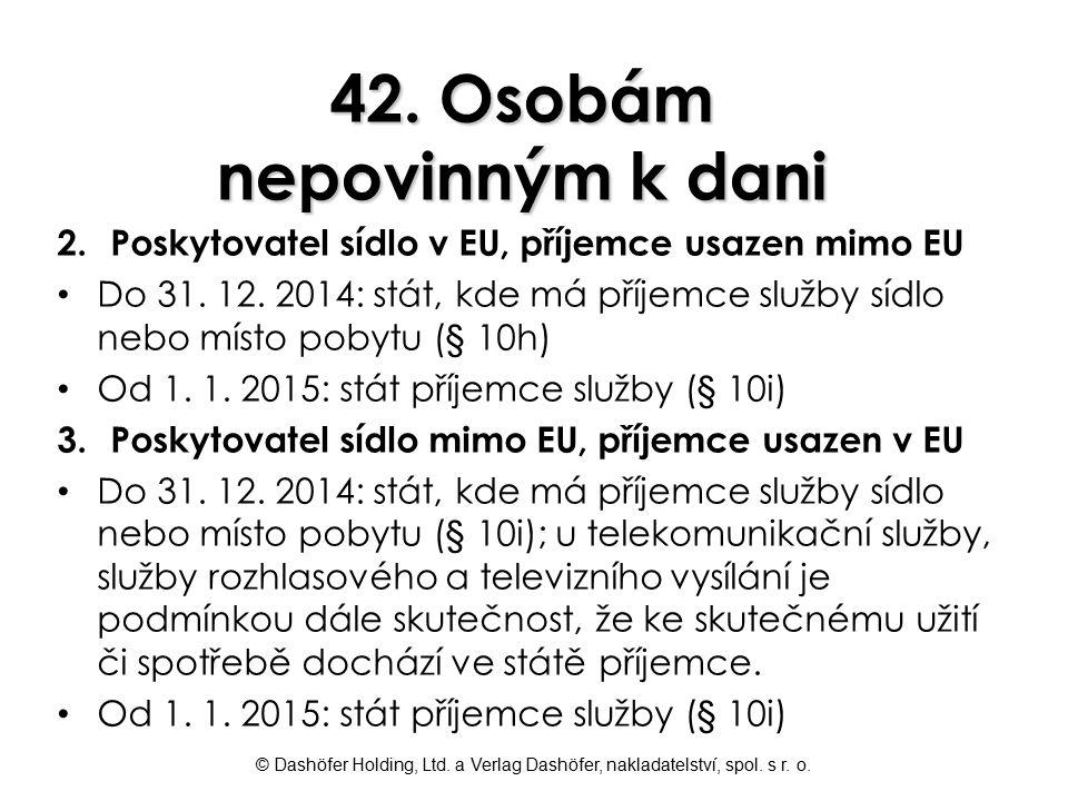 © Dashöfer Holding, Ltd. a Verlag Dashöfer, nakladatelství, spol. s r. o. 42. Osobám nepovinným k dani 2. Poskytovatel sídlo v EU, příjemce usazen mim