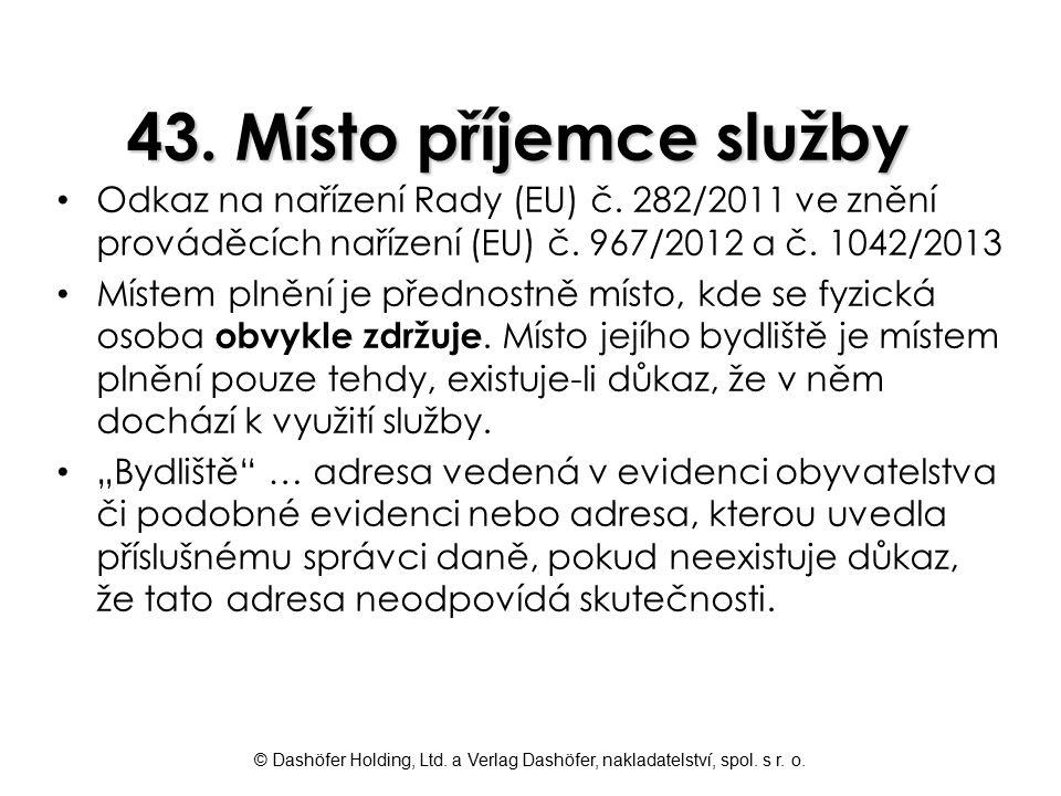 © Dashöfer Holding, Ltd. a Verlag Dashöfer, nakladatelství, spol. s r. o. 43. Místo příjemce služby Odkaz na nařízení Rady (EU) č. 282/2011 ve znění p