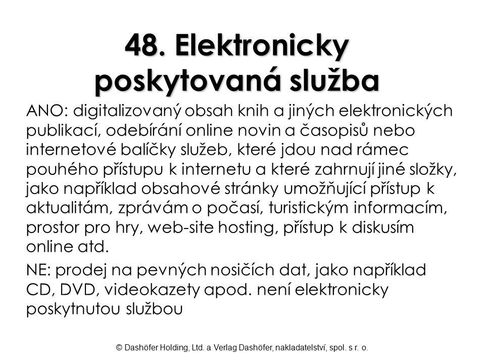 © Dashöfer Holding, Ltd. a Verlag Dashöfer, nakladatelství, spol. s r. o. 48. Elektronicky poskytovaná služba ANO: digitalizovaný obsah knih a jiných