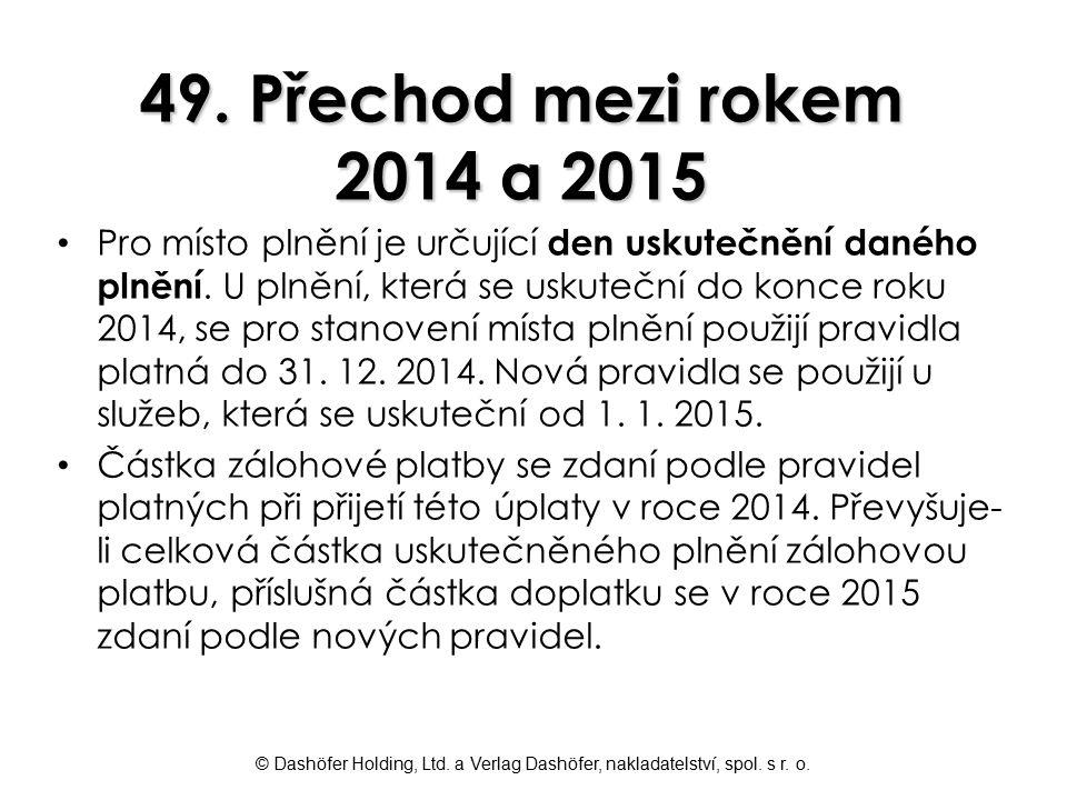 © Dashöfer Holding, Ltd. a Verlag Dashöfer, nakladatelství, spol. s r. o. 49. Přechod mezi rokem 2014 a 2015 Pro místo plnění je určující den uskutečn
