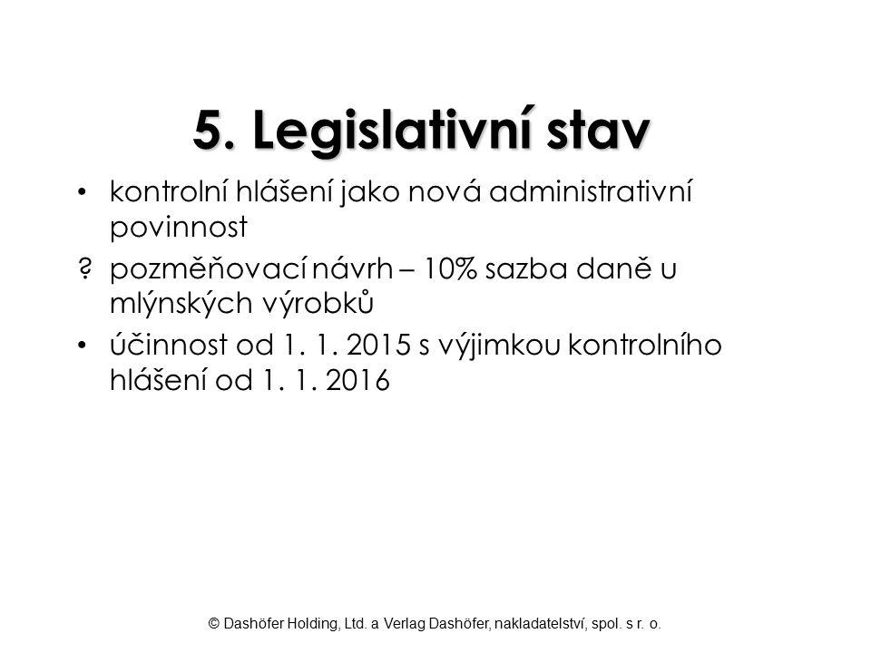 © Dashöfer Holding, Ltd. a Verlag Dashöfer, nakladatelství, spol. s r. o. 5. Legislativní stav kontrolní hlášení jako nová administrativní povinnost ?