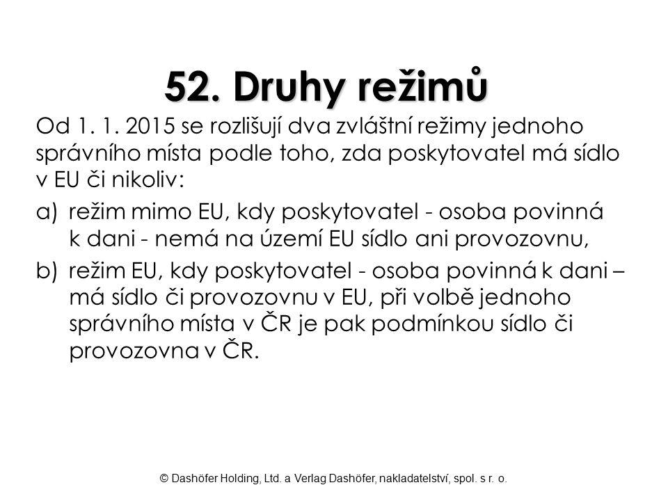 © Dashöfer Holding, Ltd. a Verlag Dashöfer, nakladatelství, spol. s r. o. 52. Druhy režimů Od 1. 1. 2015 se rozlišují dva zvláštní režimy jednoho sprá