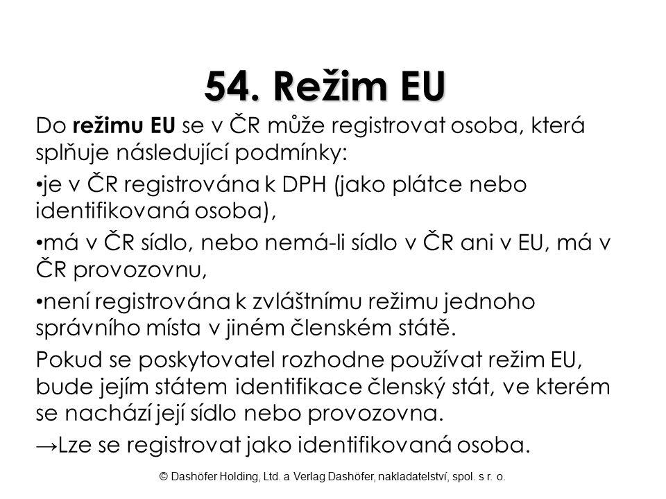 © Dashöfer Holding, Ltd. a Verlag Dashöfer, nakladatelství, spol. s r. o. 54. Režim EU Do režimu EU se v ČR může registrovat osoba, která splňuje násl
