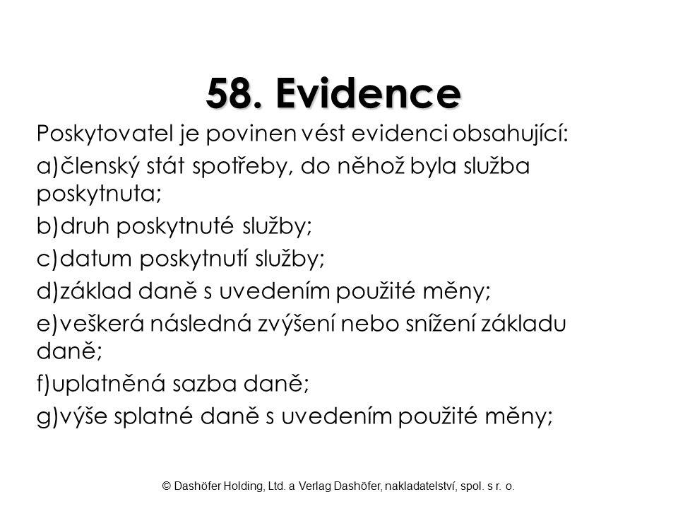 © Dashöfer Holding, Ltd. a Verlag Dashöfer, nakladatelství, spol. s r. o. 58. Evidence Poskytovatel je povinen vést evidenci obsahující: a)členský stá