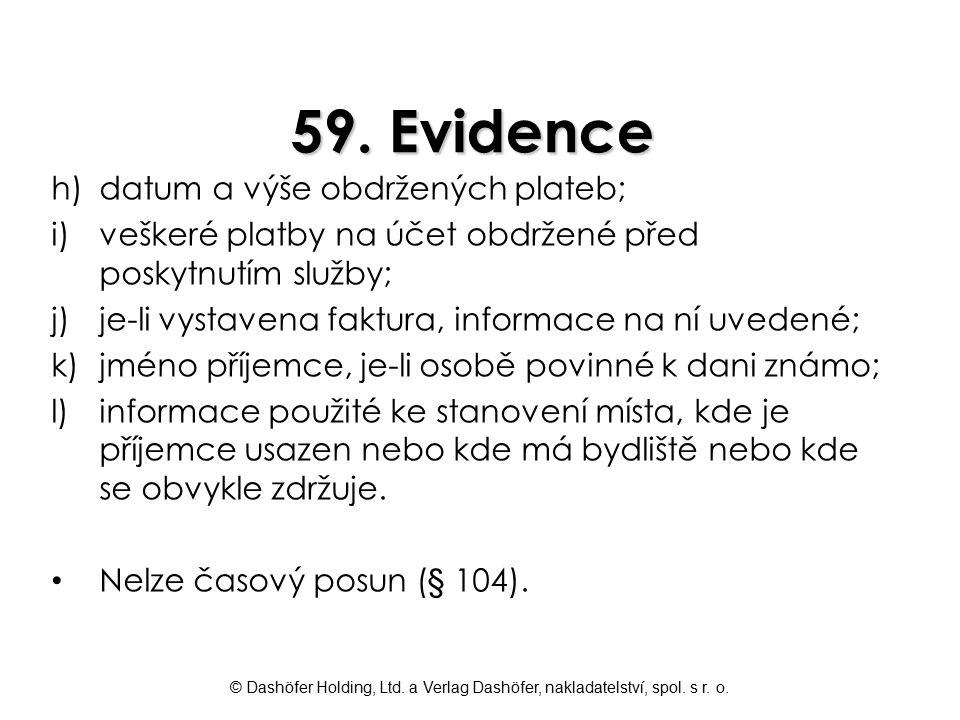 © Dashöfer Holding, Ltd. a Verlag Dashöfer, nakladatelství, spol. s r. o. 59. Evidence h)datum a výše obdržených plateb; i)veškeré platby na účet obdr