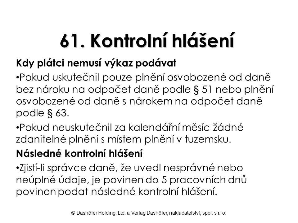 © Dashöfer Holding, Ltd. a Verlag Dashöfer, nakladatelství, spol. s r. o. 61. Kontrolní hlášení Kdy plátci nemusí výkaz podávat Pokud uskutečnil pouze