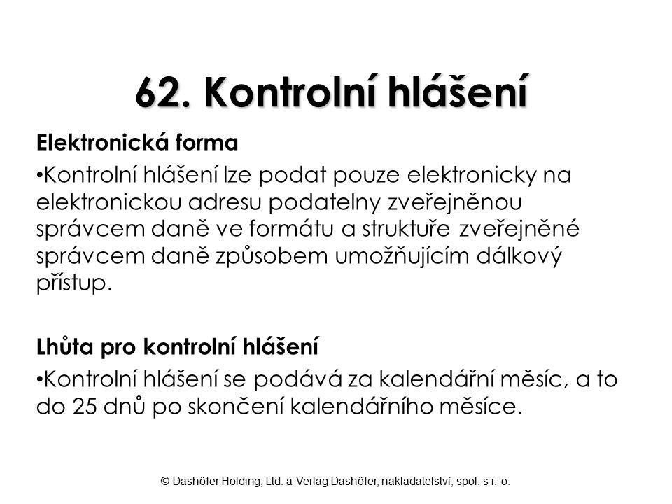 © Dashöfer Holding, Ltd. a Verlag Dashöfer, nakladatelství, spol. s r. o. 62. Kontrolní hlášení Elektronická forma Kontrolní hlášení lze podat pouze e