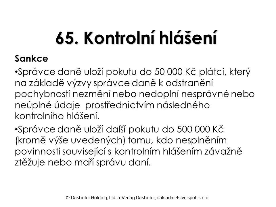 © Dashöfer Holding, Ltd. a Verlag Dashöfer, nakladatelství, spol. s r. o. 65. Kontrolní hlášení Sankce Správce daně uloží pokutu do 50 000 Kč plátci,