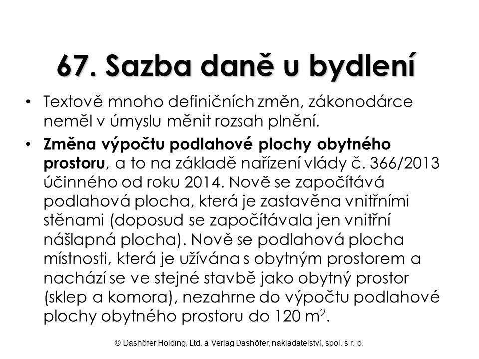 © Dashöfer Holding, Ltd. a Verlag Dashöfer, nakladatelství, spol. s r. o. 67. Sazba daně u bydlení Textově mnoho definičních změn, zákonodárce neměl v