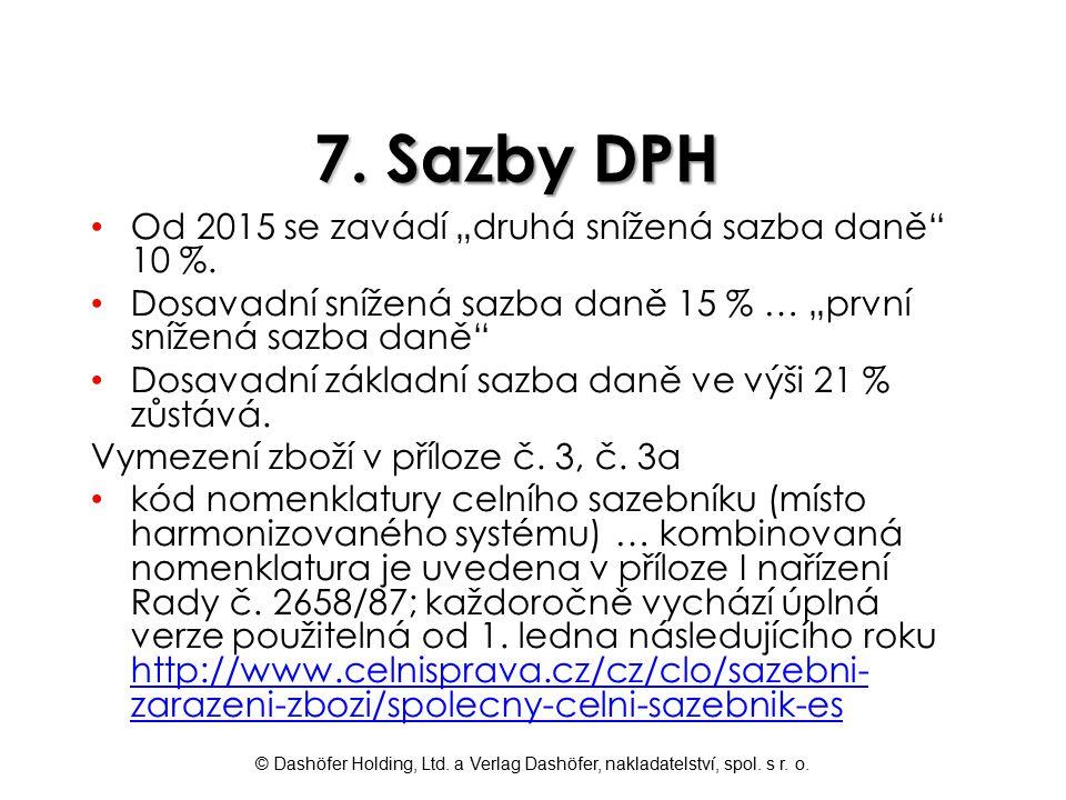 """© Dashöfer Holding, Ltd. a Verlag Dashöfer, nakladatelství, spol. s r. o. 7. Sazby DPH Od 2015 se zavádí """"druhá snížená sazba daně"""" 10 %. Dosavadní sn"""