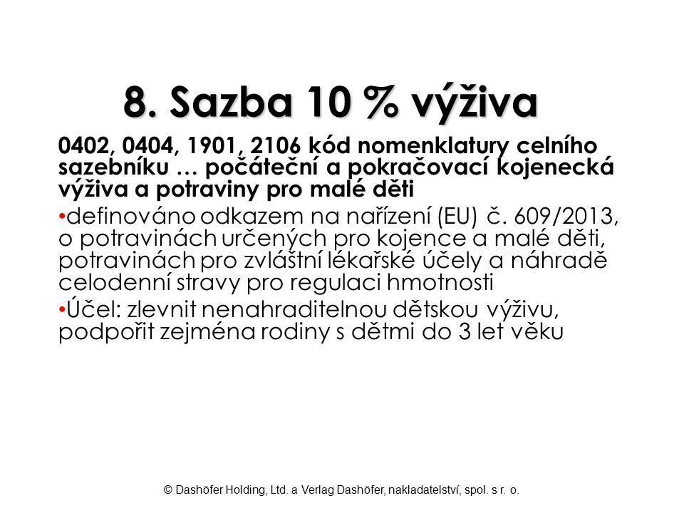 © Dashöfer Holding, Ltd. a Verlag Dashöfer, nakladatelství, spol. s r. o. 8. Sazba 10 % výživa 0402, 0404, 1901, 2106 kód nomenklatury celního sazební