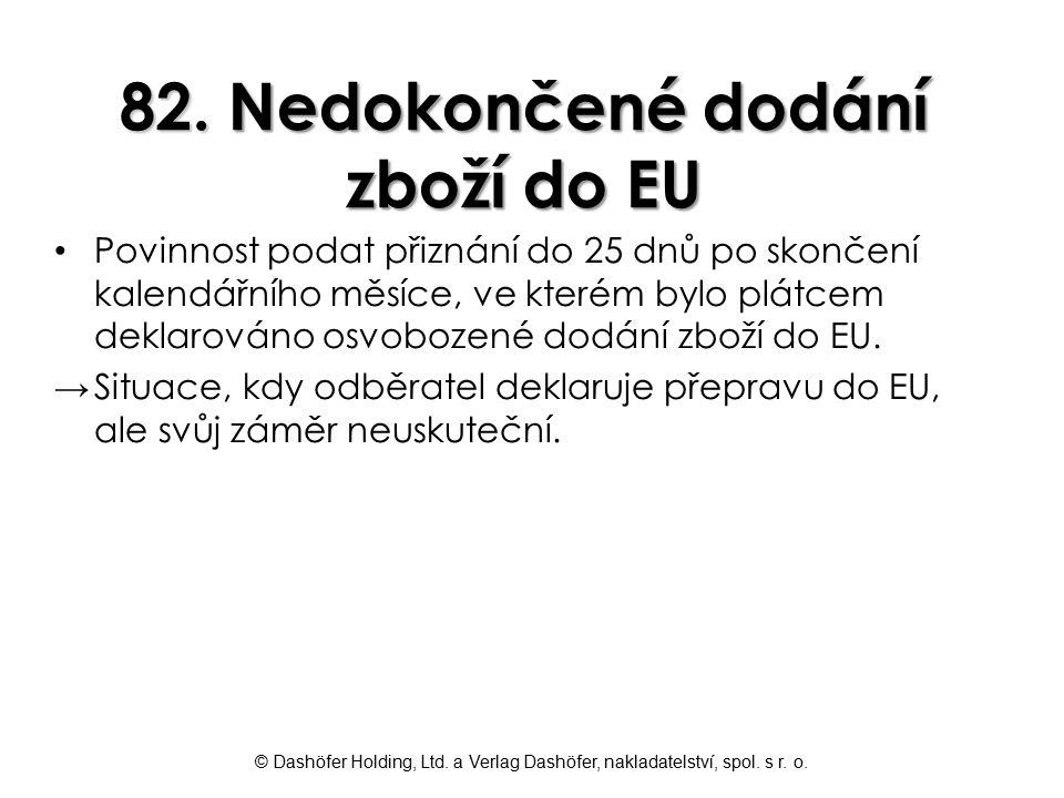 © Dashöfer Holding, Ltd. a Verlag Dashöfer, nakladatelství, spol. s r. o. 82. Nedokončené dodání zboží do EU Povinnost podat přiznání do 25 dnů po sko