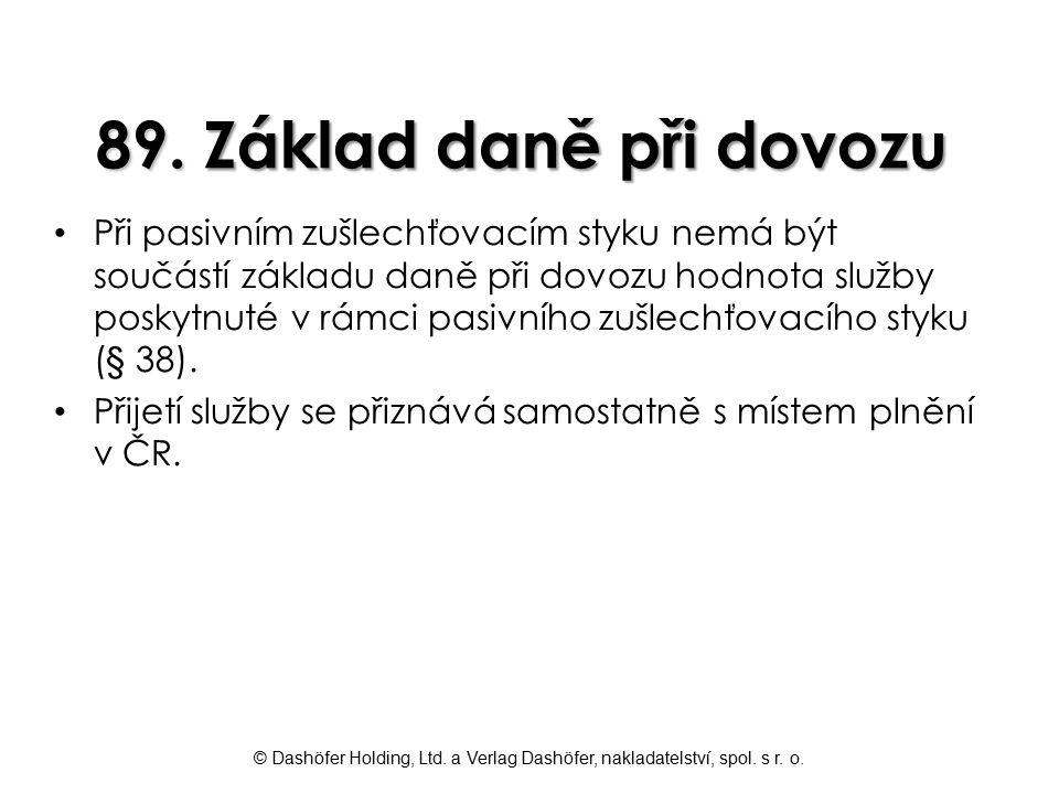 © Dashöfer Holding, Ltd. a Verlag Dashöfer, nakladatelství, spol. s r. o. 89. Základ daně při dovozu Při pasivním zušlechťovacím styku nemá být součás