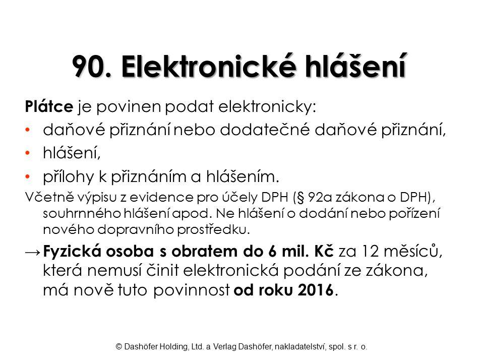 © Dashöfer Holding, Ltd. a Verlag Dashöfer, nakladatelství, spol. s r. o. 90. Elektronické hlášení Plátce je povinen podat elektronicky: daňové přizná