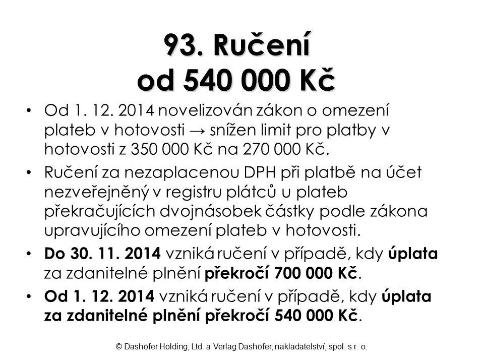 © Dashöfer Holding, Ltd. a Verlag Dashöfer, nakladatelství, spol. s r. o. 93. Ručení od 540 000 Kč Od 1. 12. 2014 novelizován zákon o omezení plateb v