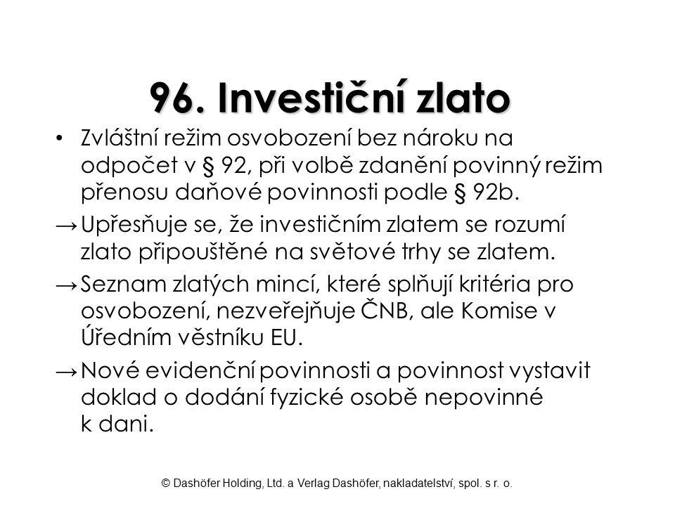© Dashöfer Holding, Ltd. a Verlag Dashöfer, nakladatelství, spol. s r. o. 96. Investiční zlato Zvláštní režim osvobození bez nároku na odpočet v § 92,