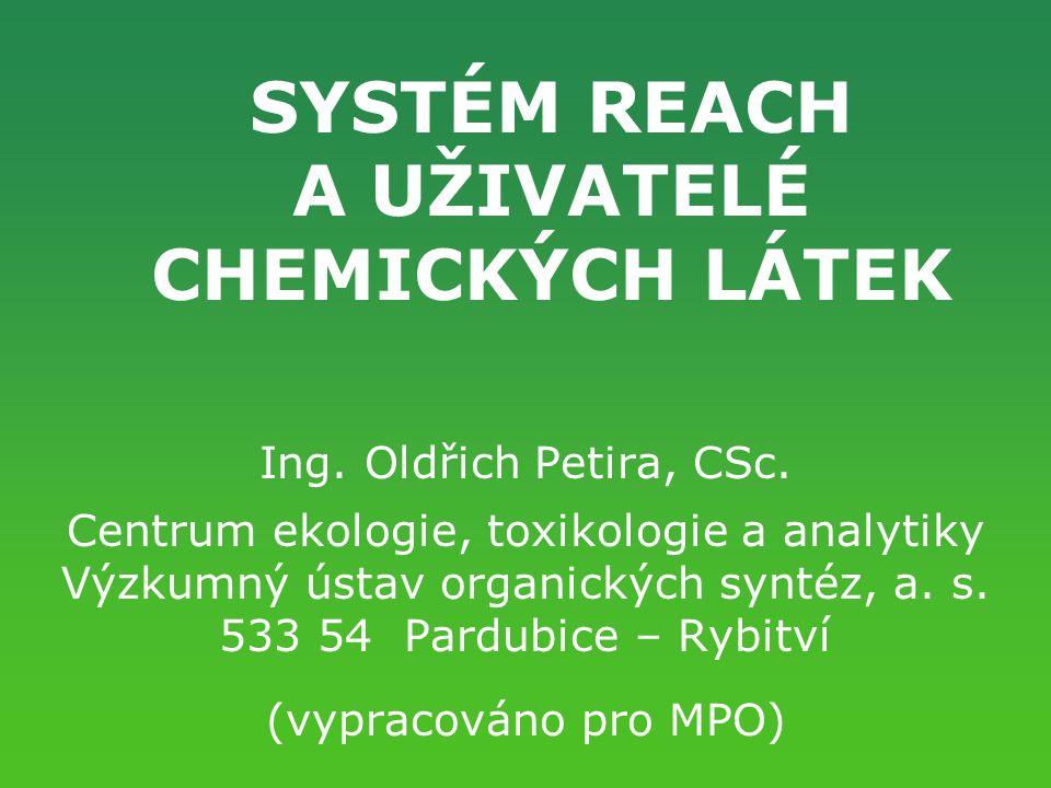 SYSTÉM REACH A UŽIVATELÉ CHEMICKÝCH LÁTEK Ing. Oldřich Petira, CSc.