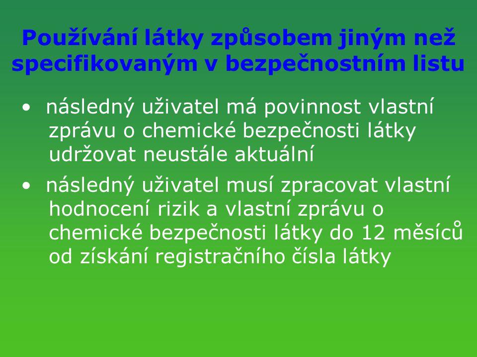 Používání látky způsobem jiným než specifikovaným v bezpečnostním listu následný uživatel má povinnost vlastní zprávu o chemické bezpečnosti látky udržovat neustále aktuální následný uživatel musí zpracovat vlastní hodnocení rizik a vlastní zprávu o chemické bezpečnosti látky do 12 měsíců od získání registračního čísla látky