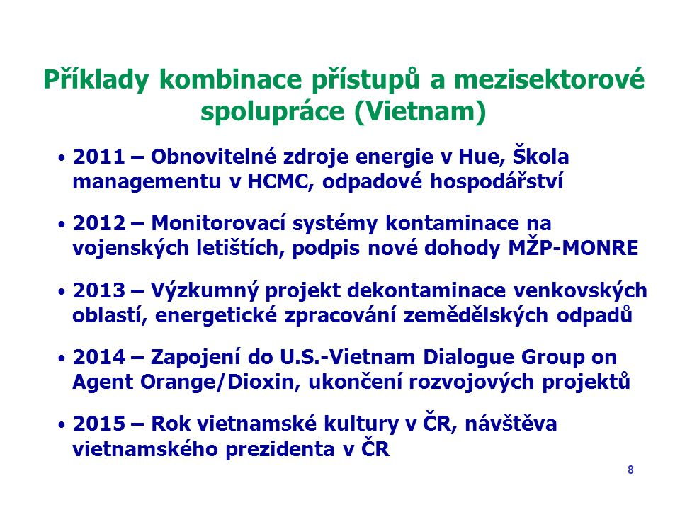 9 Místní partneři ve Vietnamu Vietnam Environmental Protection Fund, Vietnam Environment Administration, VEPA Ministry of Natural Resources and Environment, of Defence, of Agriculture and Rural Development Vietnam National University, Water Research Institute Departments of Foreign Affairs, People´s Committees HCMC Finance and Investment state-owned Company Vietnam Association of Agent Orange Victims VAVA, PACCOM, VUFO, COMINGO, Office 33… Experts, associations, cooperatives, NGOs…