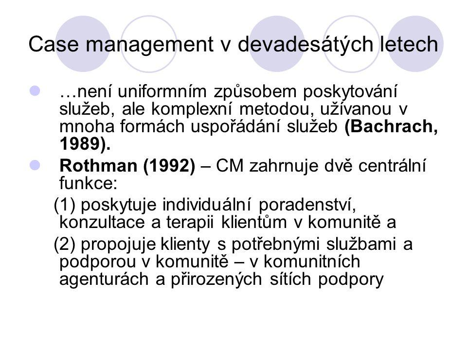 Case management v devadesátých letech …není uniformním způsobem poskytování služeb, ale komplexní metodou, užívanou v mnoha formách uspořádání služeb