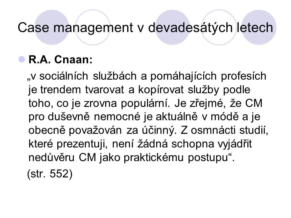 """Case management v devadesátých letech R.A. Cnaan: """"v sociálních službách a pomáhajících profesích je trendem tvarovat a kopírovat služby podle toho, c"""