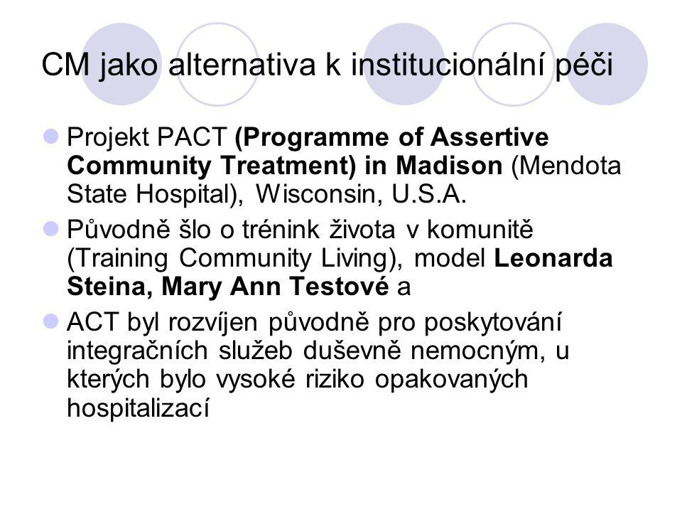 CM jako alternativa k institucionální péči Projekt PACT (Programme of Assertive Community Treatment) in Madison (Mendota State Hospital), Wisconsin, U