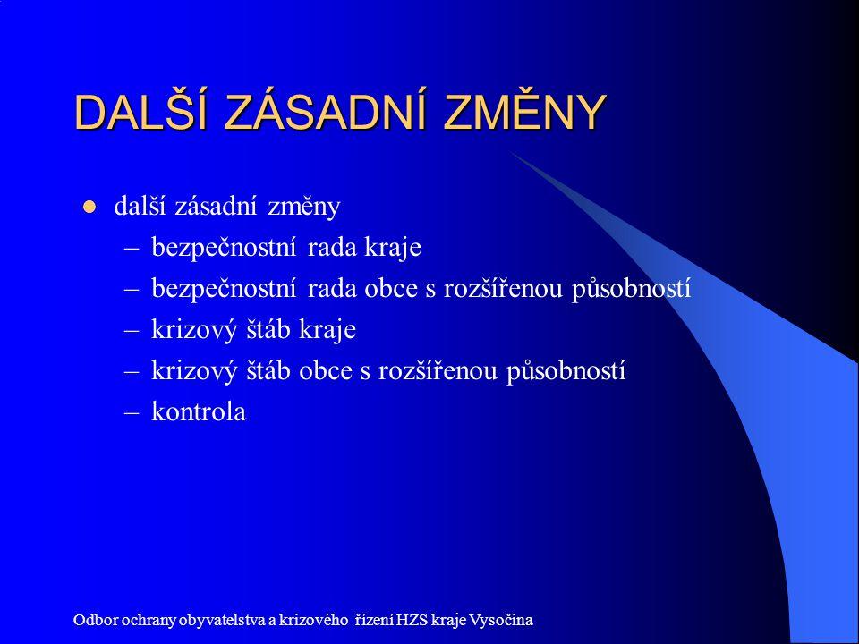 Odbor ochrany obyvatelstva a krizového řízení HZS kraje Vysočina DALŠÍ ZÁSADNÍ ZMĚNY další zásadní změny –bezpečnostní rada kraje –bezpečnostní rada o